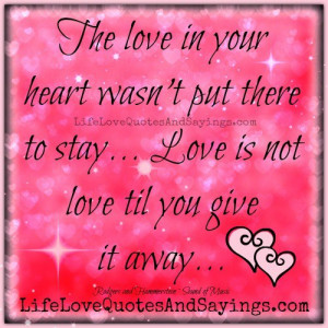 The love in your heart wasn't put there to stay… Love is not love ...
