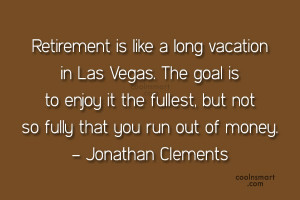 Retirement Quote: Retirement is like a long vacation in...