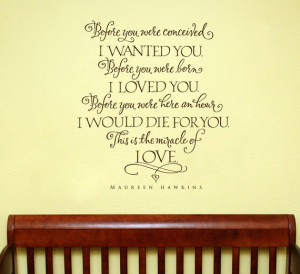 Before you were conceived, I wanted you. Before you were born, I loved ...