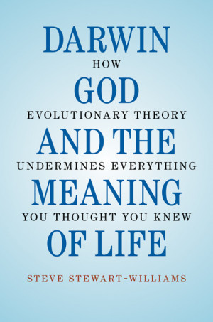 Darwin, God and the Meaning of Life: How Evolutionary Theory ...