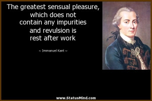 ... revulsion is rest after work - Immanuel Kant Quotes - StatusMind.com