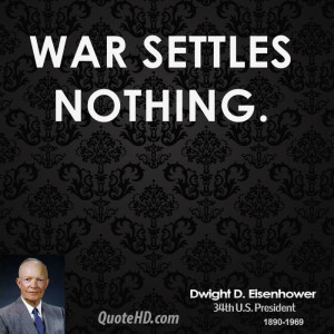Dwight D. Eisenhower War Quotes