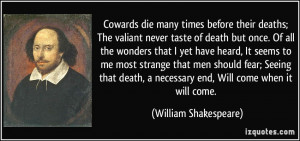 Cowards die many times before their deaths; The valiant never taste of ...