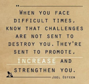When you face difficult times...