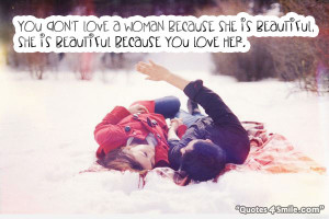 ... woman because she is beautiful, she is beautiful because you love her