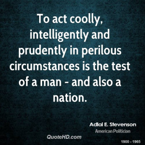 To act coolly, intelligently and prudently in perilous circumstances ...
