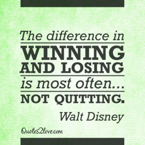 The difference in winning and losing is most often… not quitting ...