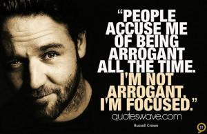 ... me of being arrogant all the time. I'm not arrogant, I'm focused