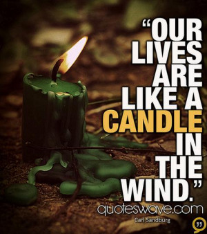 Our lives are like a candle in the wind.