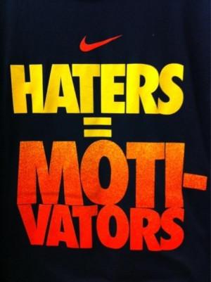 HATERS=MOTIVATORS