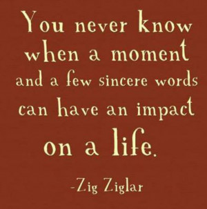 You never know when a moment and a few sincere words can have an ...