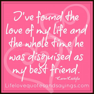 love of my life and the whole time he was disguised as my best friend ...