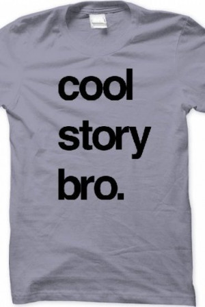 Cool Story Bro. Cool Story Bro.from benjieffie