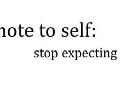 stop expecting...