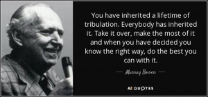 You have inherited a lifetime of tribulation. Everybody has inherited ...
