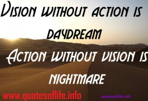 ... is daydream. Action without vision is nightmare – life picture quote