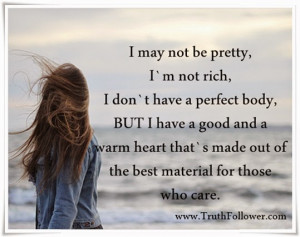 may not be pretty, I`m not rich,i don`t have a perfect body,BUT! I ...