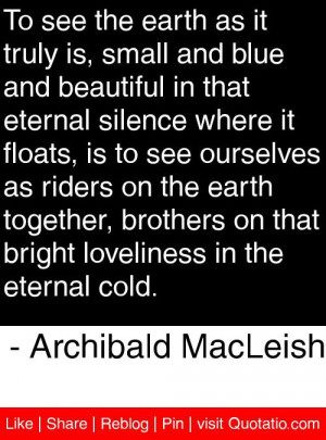 ... in the eternal cold. - Archibald MacLeish #quotes #quotations