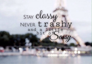 Always Classy Never Trashy Quotes