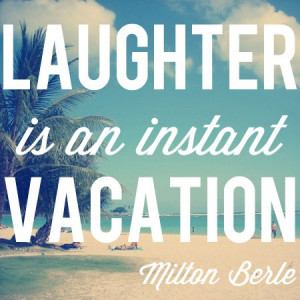 Laughter is an instant vacation. – Milton Berle quote