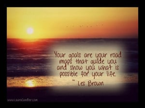 Your Goals are Your Road Maps that Guide You and Show You What Is ...