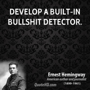 Develop a built-in bullshit detector.