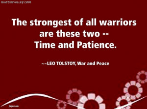 The Strongest Of All Warriors Are These Two- Time And Patience