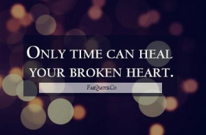 Time can heal your broken heart quote
