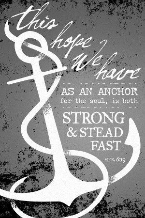 We have this hope as an anchor for the soul, strong and steadfast ...