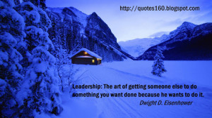 Leadership: The art of getting someone else to do something you want ...