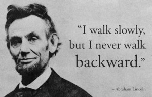 Quote from President Abraham Lincoln. Always Move Forward. Slow and ...