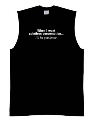 Funny Sleeveless Size 2X Shirt (When I Want Pointless Conversation...I ...