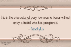 it is in the character of very few men to honor without envy a friend