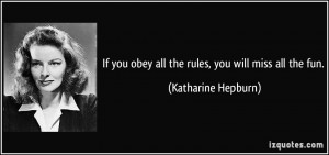 If you obey all the rules, you will miss all the fun. - Katharine ...