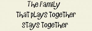 the family that plays together stays together-custom wall quote