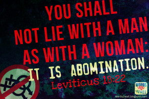 You shall not lie with a man, as with a woman: it is abomination.