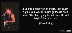 If you tell people your ambitions, they usually laugh at you. When I ...