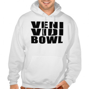 Funny Bowling Quotes Jokes : Veni Vidi Bowl Hooded Sweatshirt