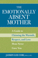 ... Absent Mother: Claiming the Warmth, Respect, and Love Mom Never Gave