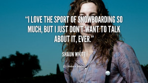 love the sport of snowboarding so much, but I just don't want to ...