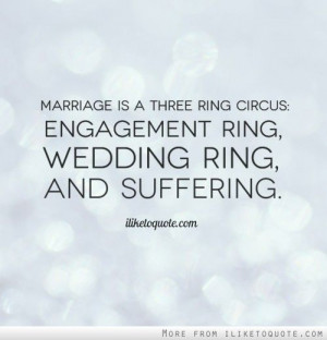 Wedding Engagement Quotes Marriage is a three ring
