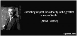 ... For Authority Is The Greatest Enemy Of Death. - Albert Einstein