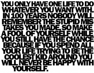 You only have one life.