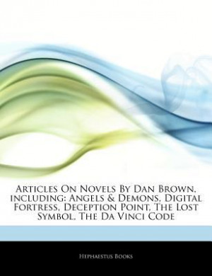... Digital Fortress, Deception Point, the Lost Symbol, the Da Vinci Code