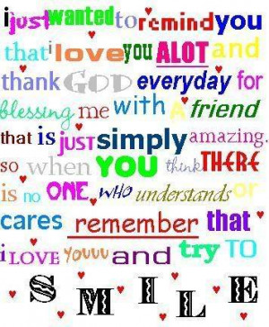 love you alot and thank God everyday for blessing me with a friend ...