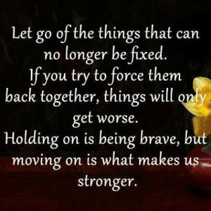 ... moving on is what makes us stronger. Wisdom Letting Go Moving On Quote