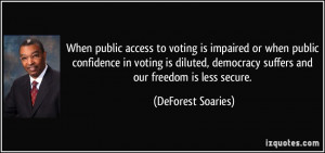 ... voting is diluted, democracy suffers and our freedom is less secure