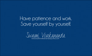Have patience and work. Save yourself by yourself.