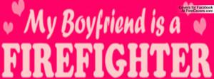 Firefighter Boyfriend Profile Facebook Covers