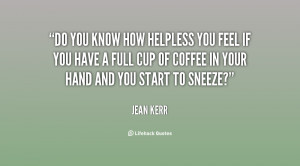 quote-Jean-Kerr-do-you-know-how-helpless-you-feel-63822.png